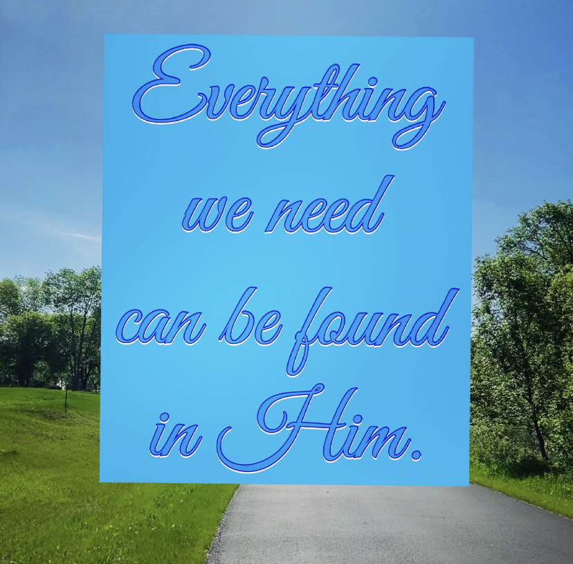 Everything We Need Can Be Found InHim